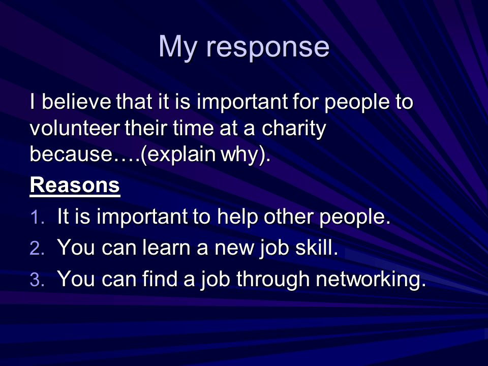 My response I believe that it is important for people to volunteer their time at a charity because….(explain why).