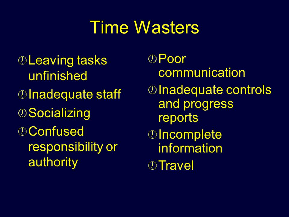 Time Wasters Leaving tasks unfinished Inadequate staff Socializing