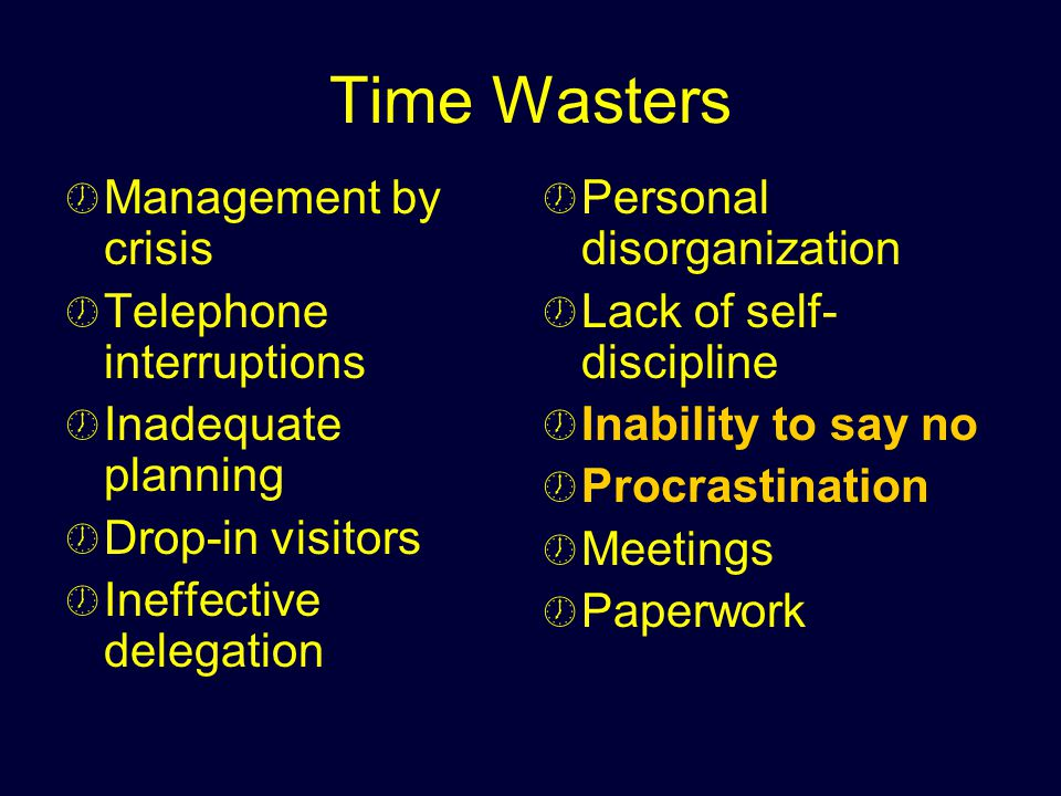 Time Wasters Management by crisis Telephone interruptions