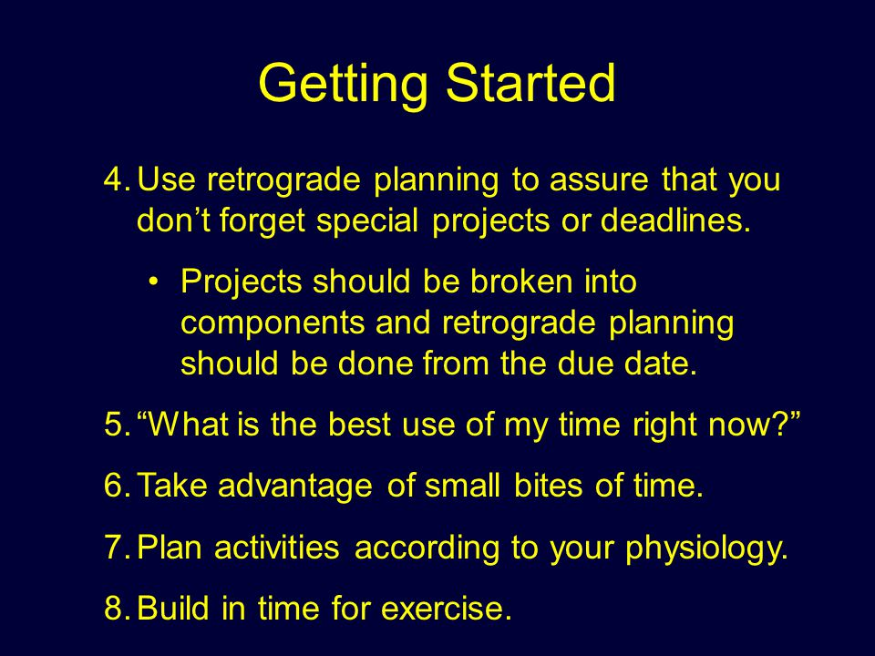 Getting Started Use retrograde planning to assure that you don't forget special projects or deadlines.