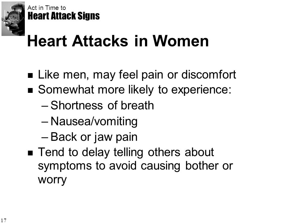 Heart Attacks in Women Like men, may feel pain or discomfort