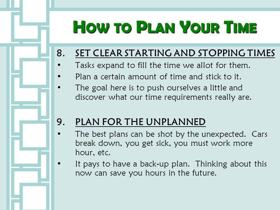How to Plan Your Time 8. SET CLEAR STARTING AND STOPPING TIMES