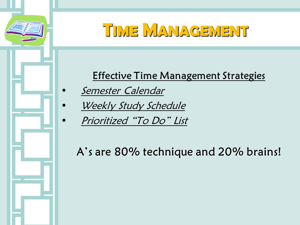 Time Management A's are 80% technique and 20% brains!