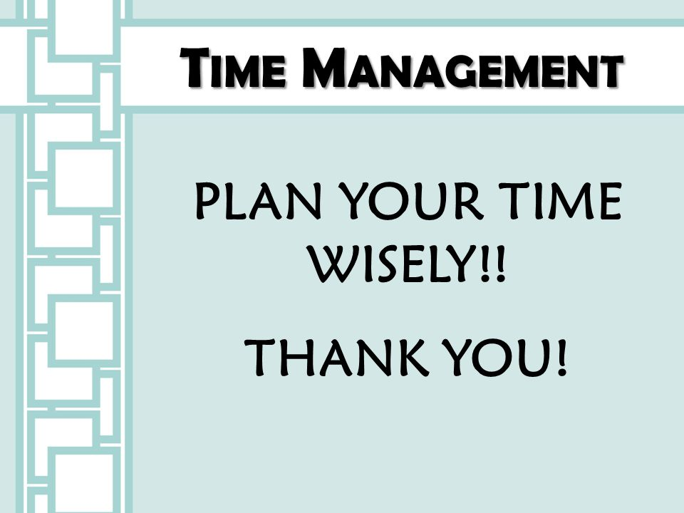 Time Management PLAN YOUR TIME WISELY!! THANK YOU! 18