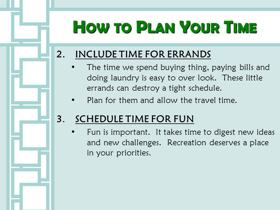 How to Plan Your Time 2. INCLUDE TIME FOR ERRANDS