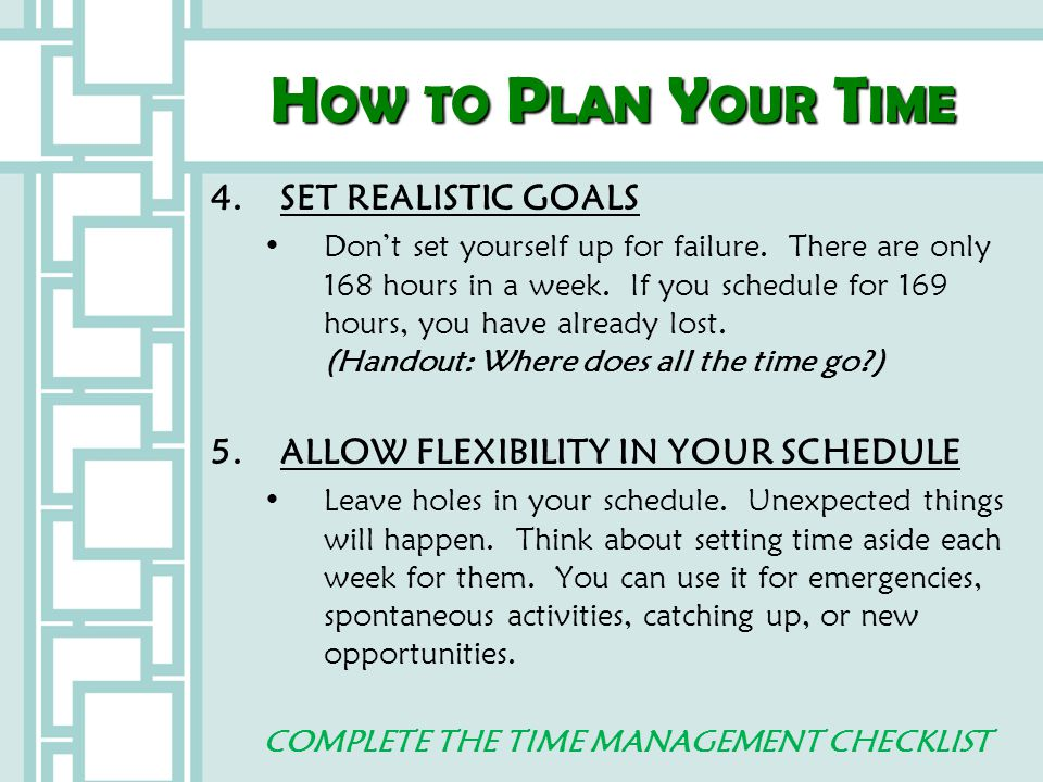 How to Plan Your Time 4. SET REALISTIC GOALS