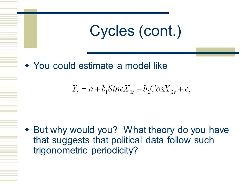 Cycles (cont.) You could estimate a model like