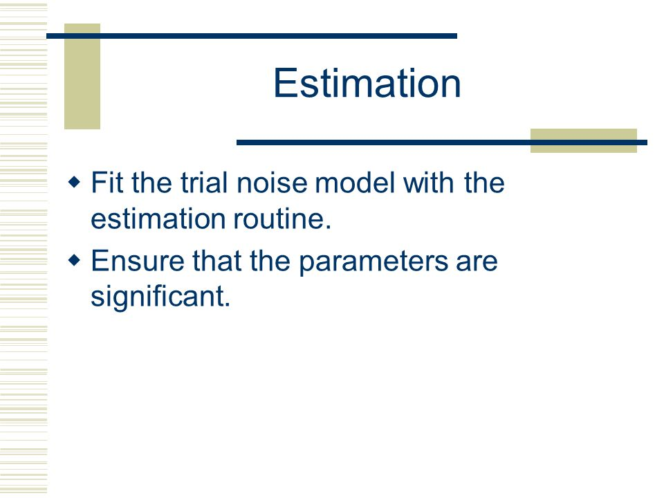 Estimation Fit the trial noise model with the estimation routine.