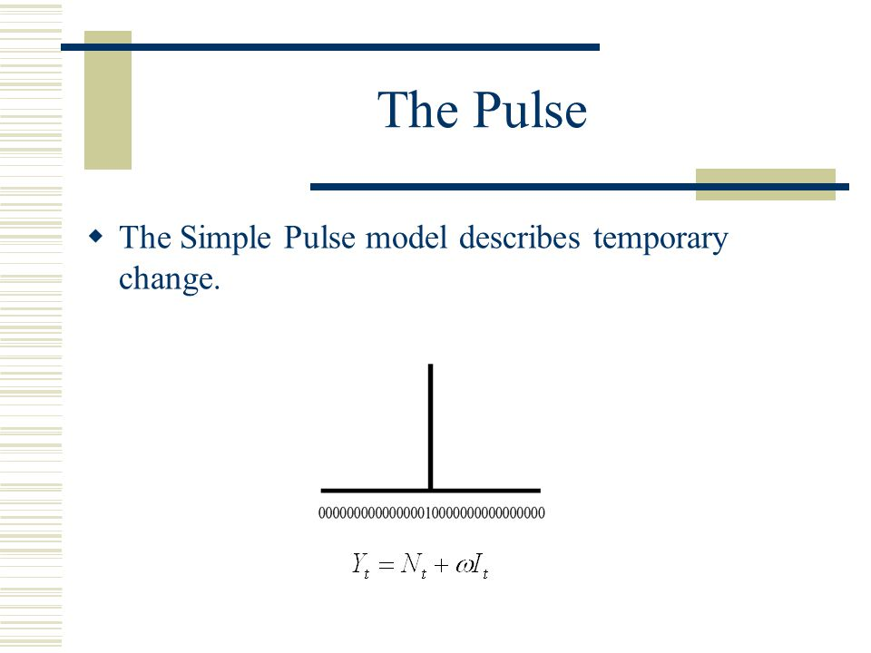The Pulse The Simple Pulse model describes temporary change.