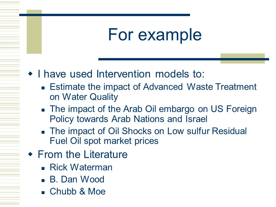 For example I have used Intervention models to: From the Literature