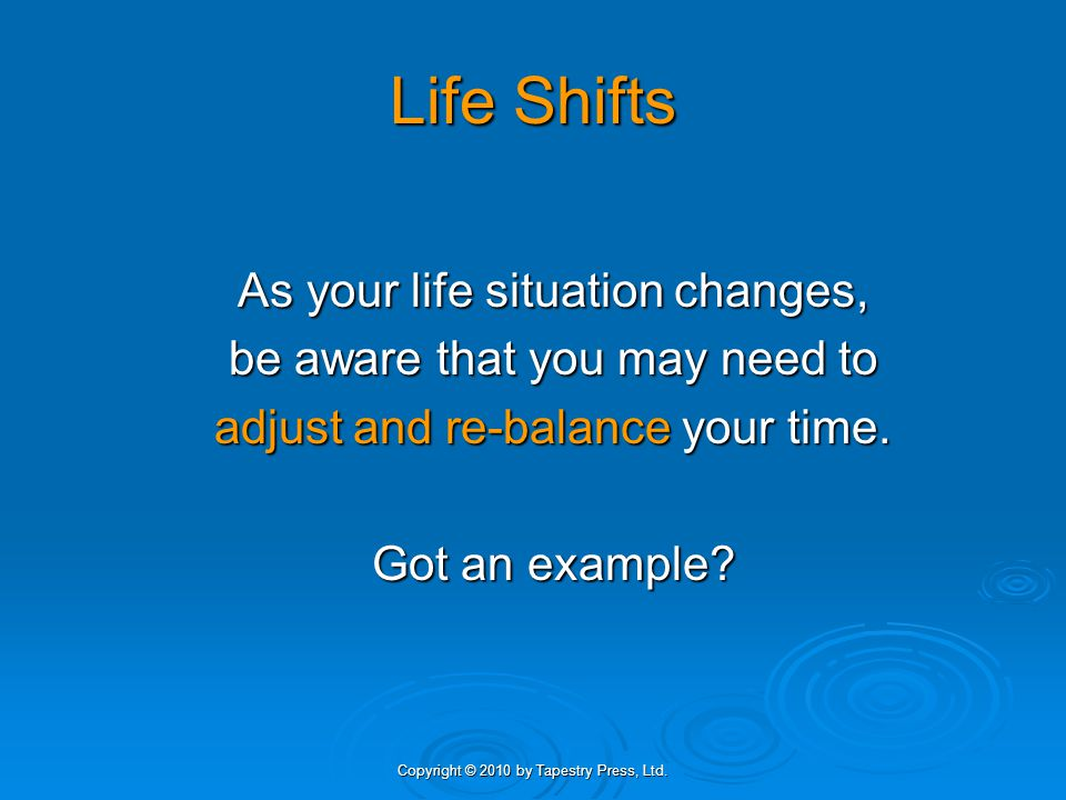 Life Shifts As your life situation changes,