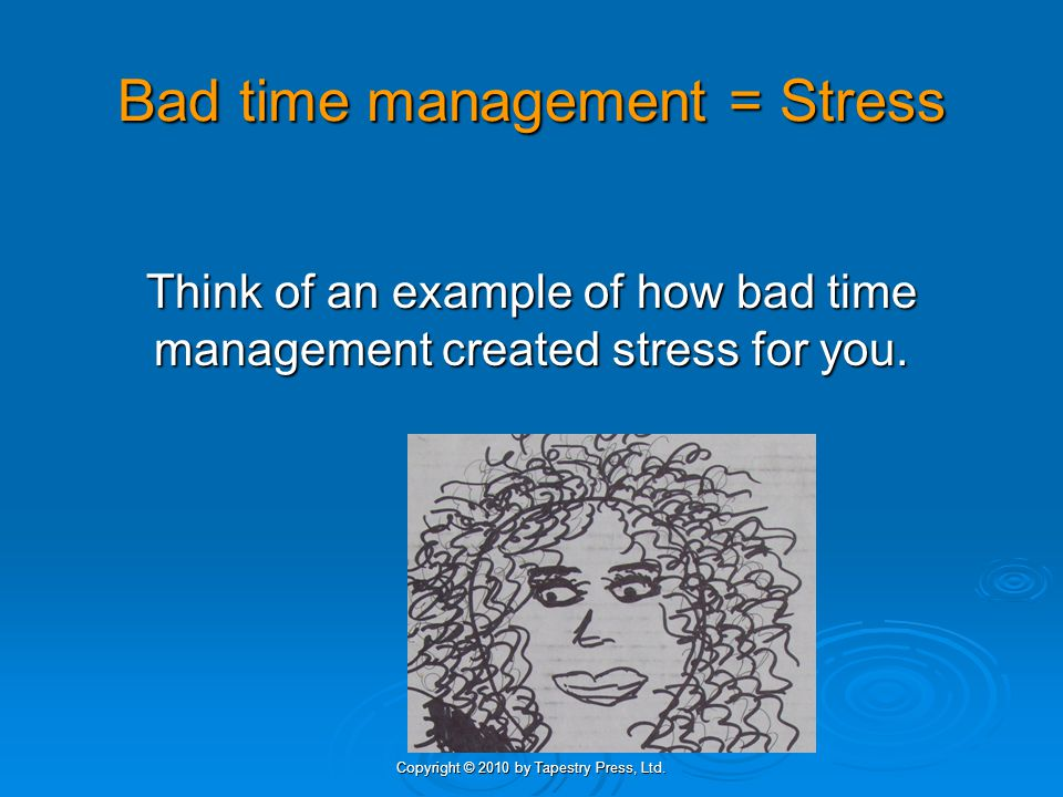 Bad time management = Stress