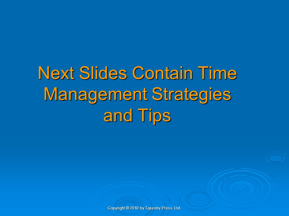 Next Slides Contain Time Management Strategies and Tips