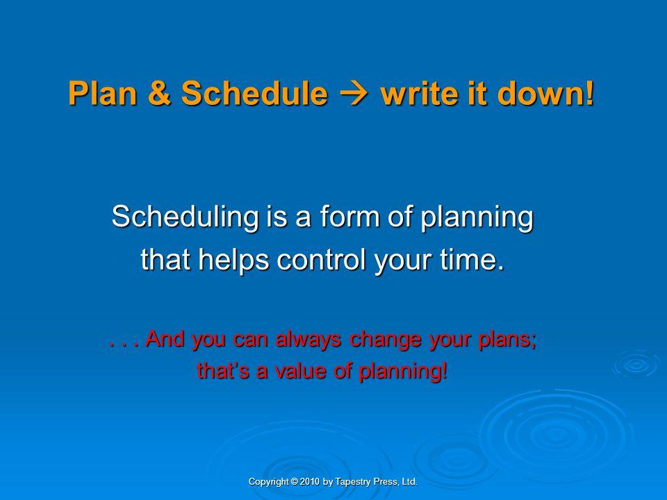 Plan & Schedule  write it down!