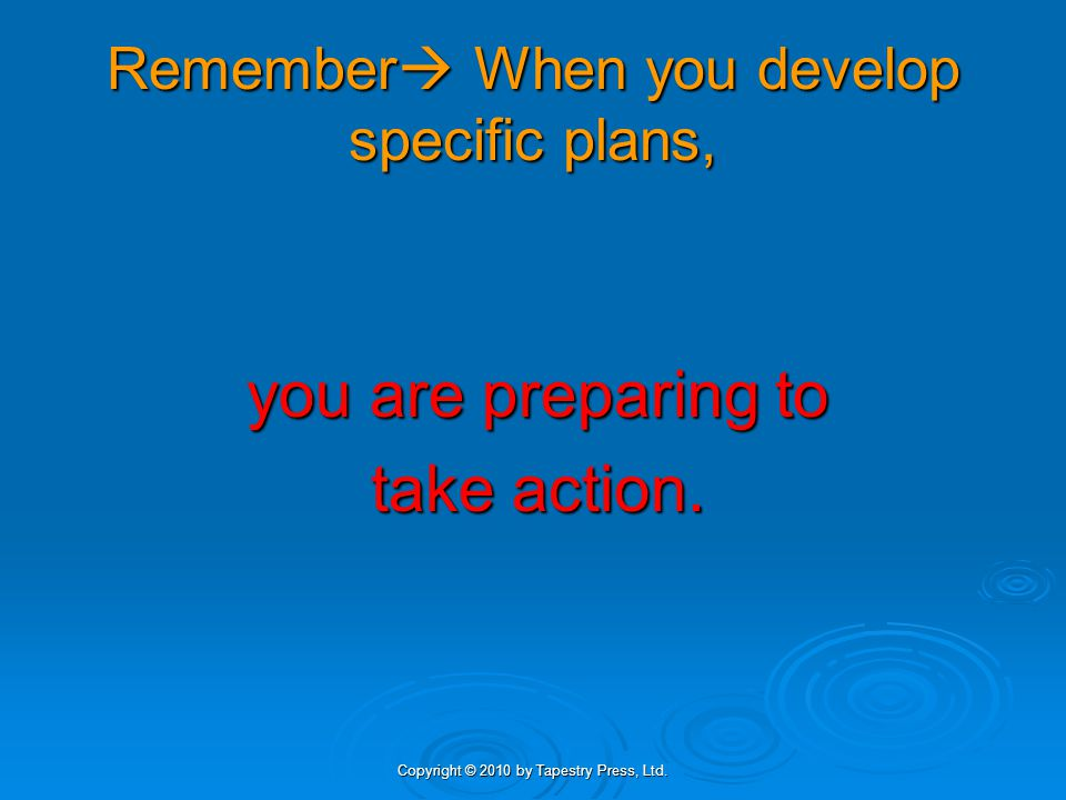 Remember When you develop specific plans,