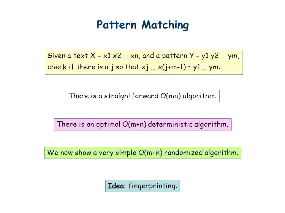 Pattern Matching Given a text X = x1 x2 … xn, and a pattern Y = y1 y2 … ym, check if there is a j so that xj … x(j+m-1) = y1 … ym.