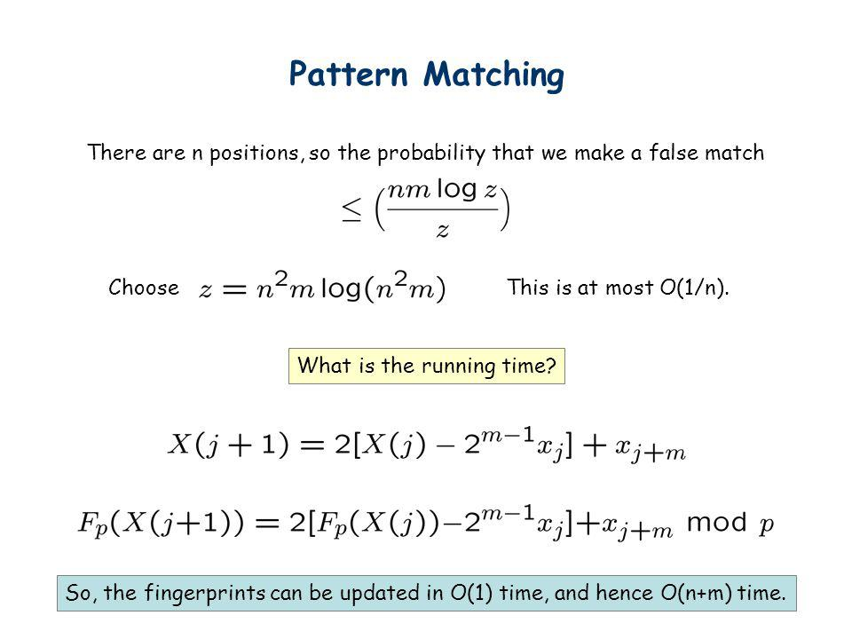 Pattern Matching There are n positions, so the probability that we make a false match. Choose. This is at most O(1/n).