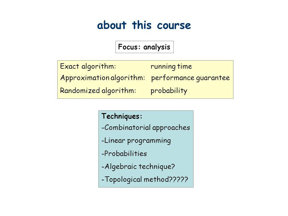 about this course Focus: analysis Exact algorithm: running time