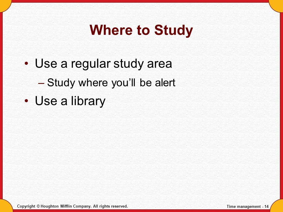 Where to Study Use a regular study area Use a library