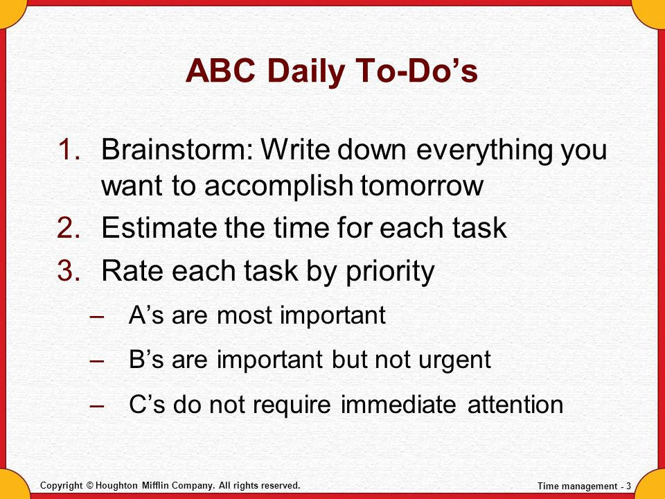 ABC Daily To-Do's Brainstorm: Write down everything you want to accomplish tomorrow. Estimate the time for each task.