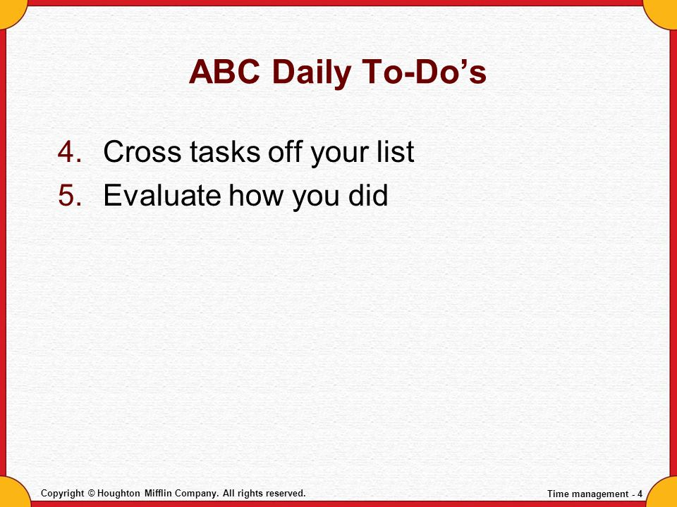 ABC Daily To-Do's Cross tasks off your list Evaluate how you did
