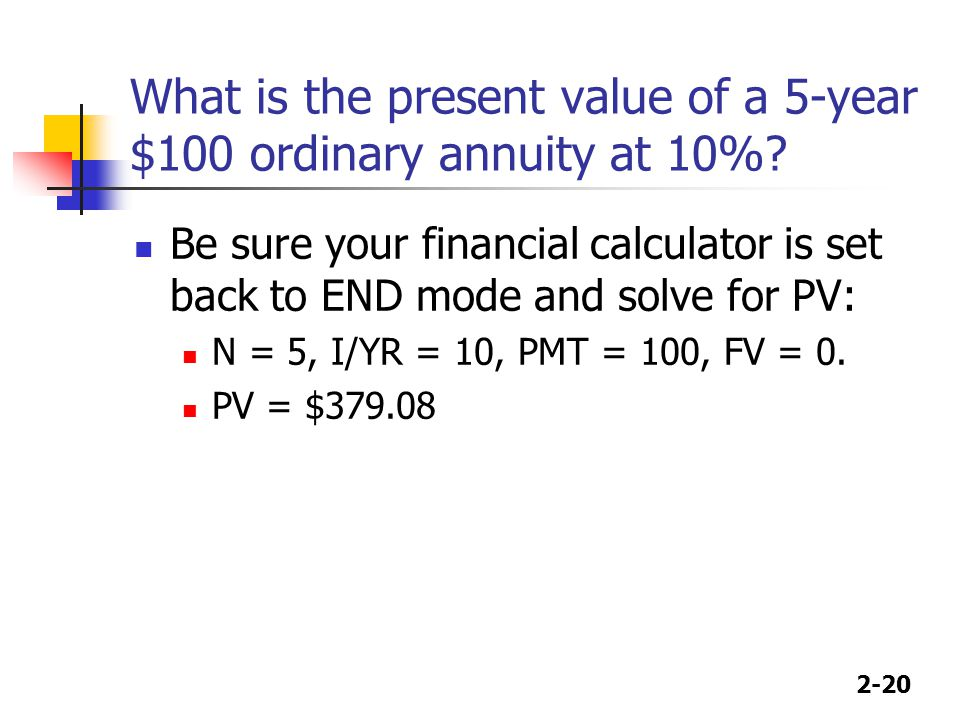 What is the present value of a 5-year $100 ordinary annuity at 10%