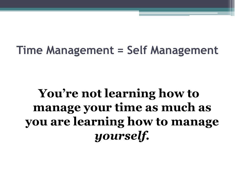 Time Management = Self Management