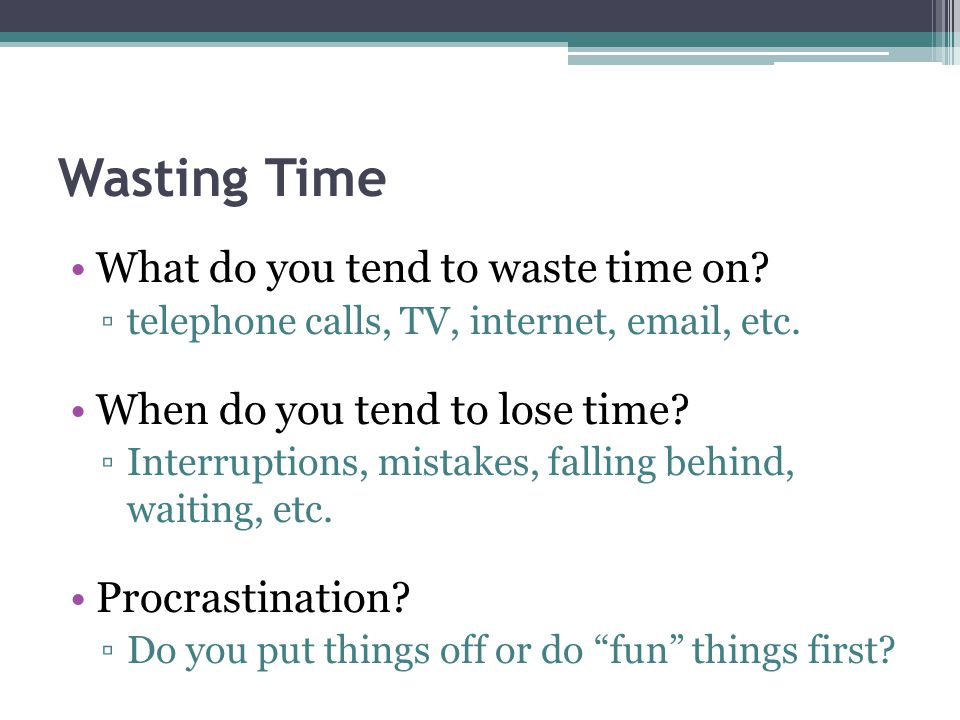 Wasting Time What do you tend to waste time on