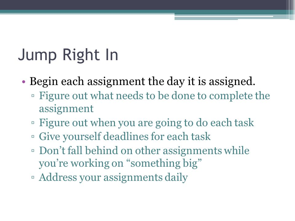 Jump Right In Begin each assignment the day it is assigned.