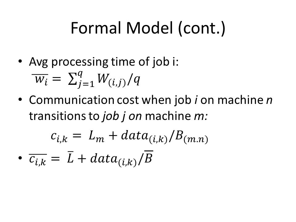 Formal Model (cont.) Avg processing time of job i: 𝑤 𝑖 = 𝑗=1 𝑞 𝑊 (𝑖,𝑗) /𝑞.