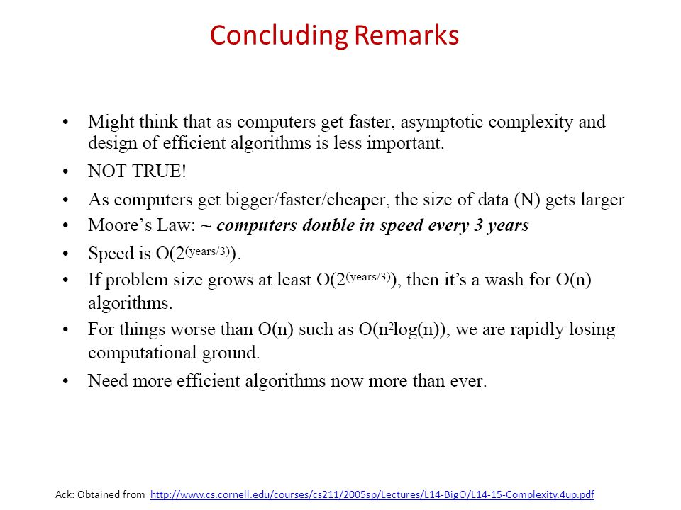 Concluding Remarks Ack: Obtained from http://www.cs.cornell.edu/courses/cs211/2005sp/Lectures/L14-BigO/L14-15-Complexity.4up.pdf.