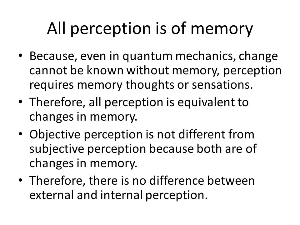 All perception is of memory