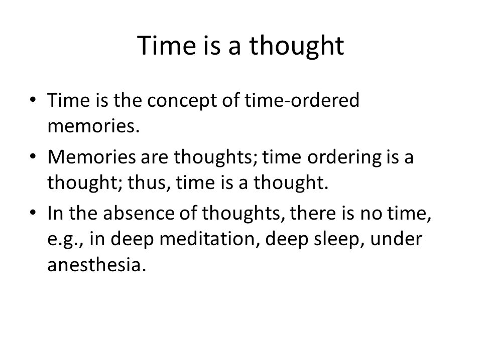 Time is a thought Time is the concept of time-ordered memories.