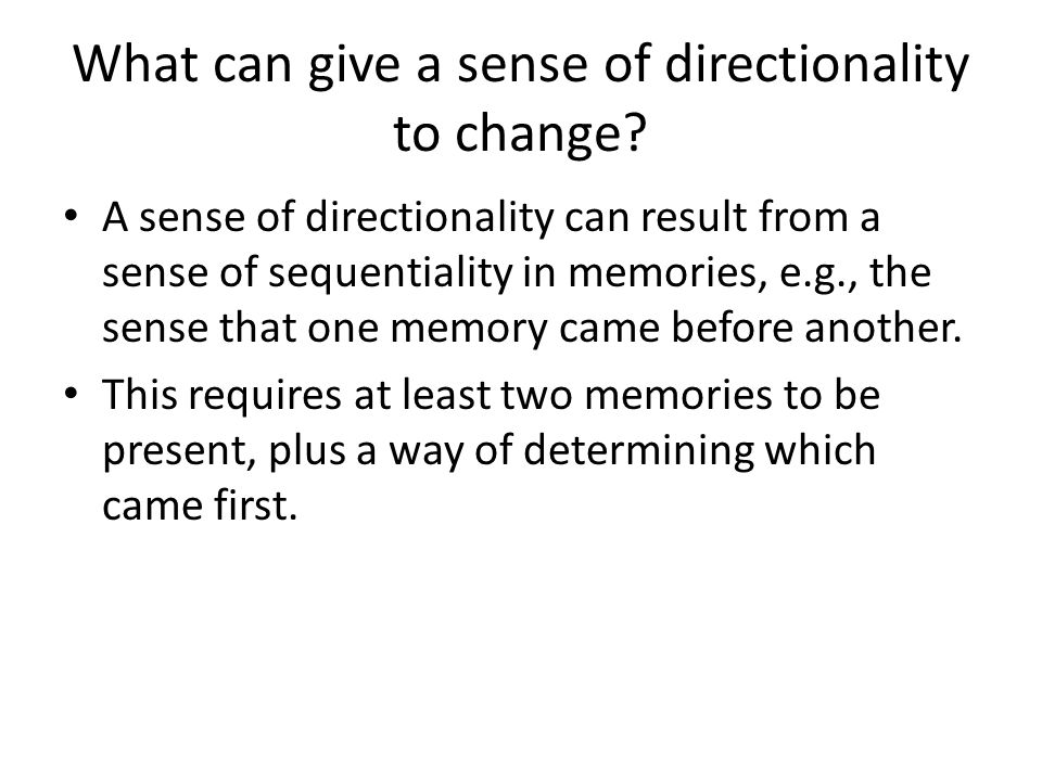 What can give a sense of directionality to change