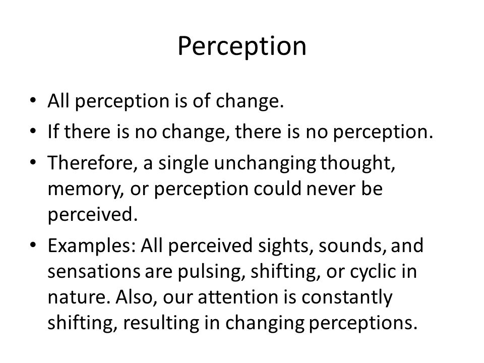 Perception All perception is of change.