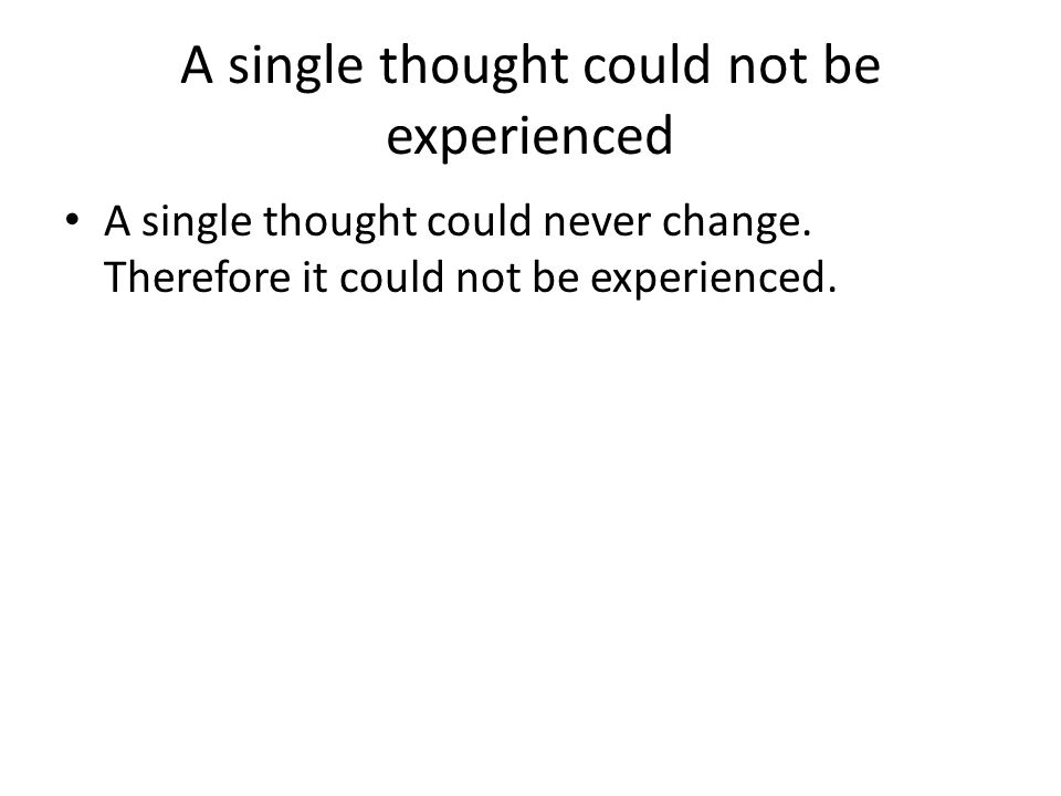 A single thought could not be experienced
