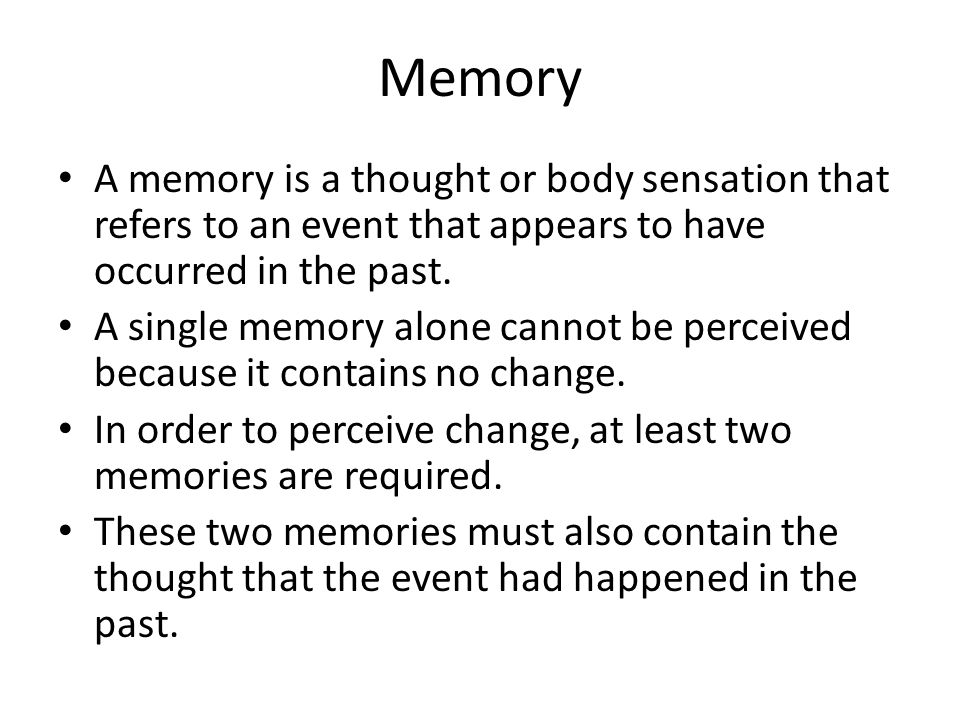 Memory A memory is a thought or body sensation that refers to an event that appears to have occurred in the past.
