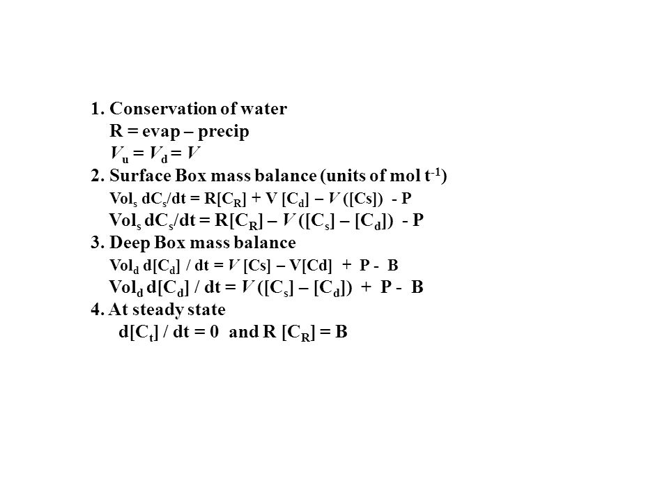 1. Conservation of water R = evap – precip. Vu = Vd = V. 2. Surface Box mass balance (units of mol t-1)