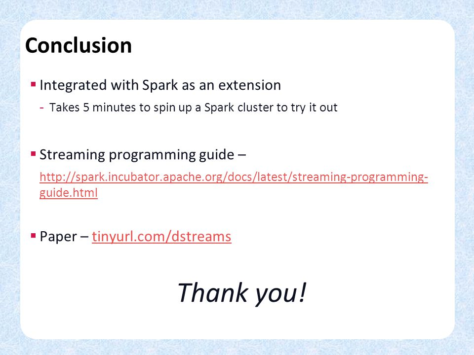 Thank you! Conclusion Integrated with Spark as an extension