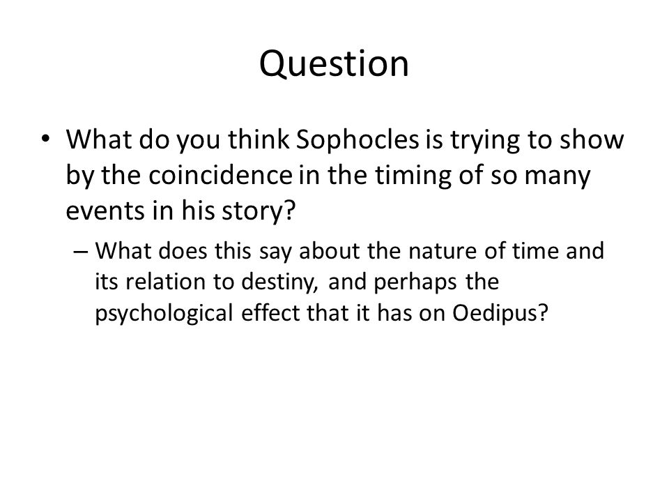 Question What do you think Sophocles is trying to show by the coincidence in the timing of so many events in his story
