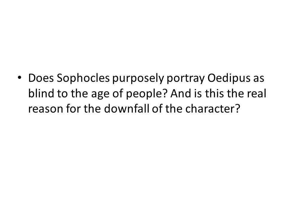 Does Sophocles purposely portray Oedipus as blind to the age of people