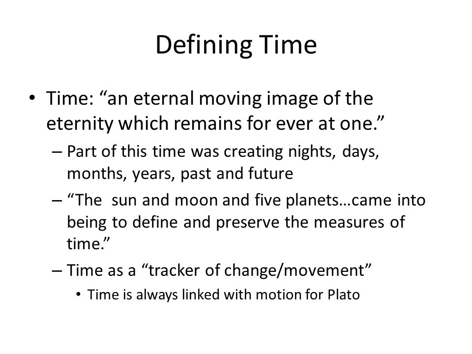 Defining Time Time: an eternal moving image of the eternity which remains for ever at one.