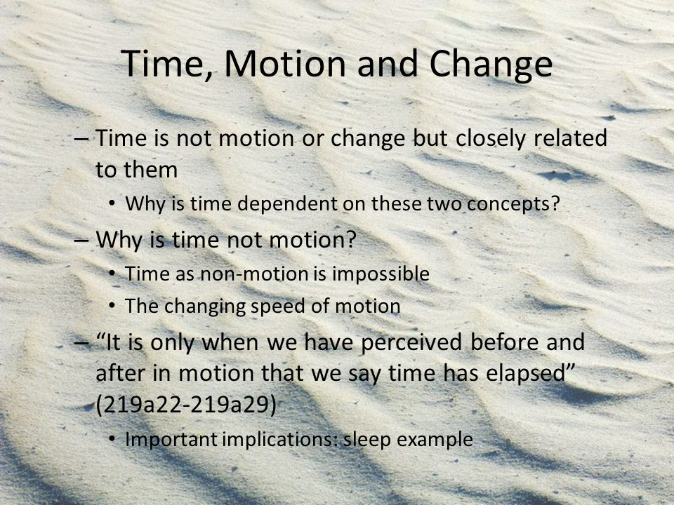 Time, Motion and Change Time is not motion or change but closely related to them. Why is time dependent on these two concepts