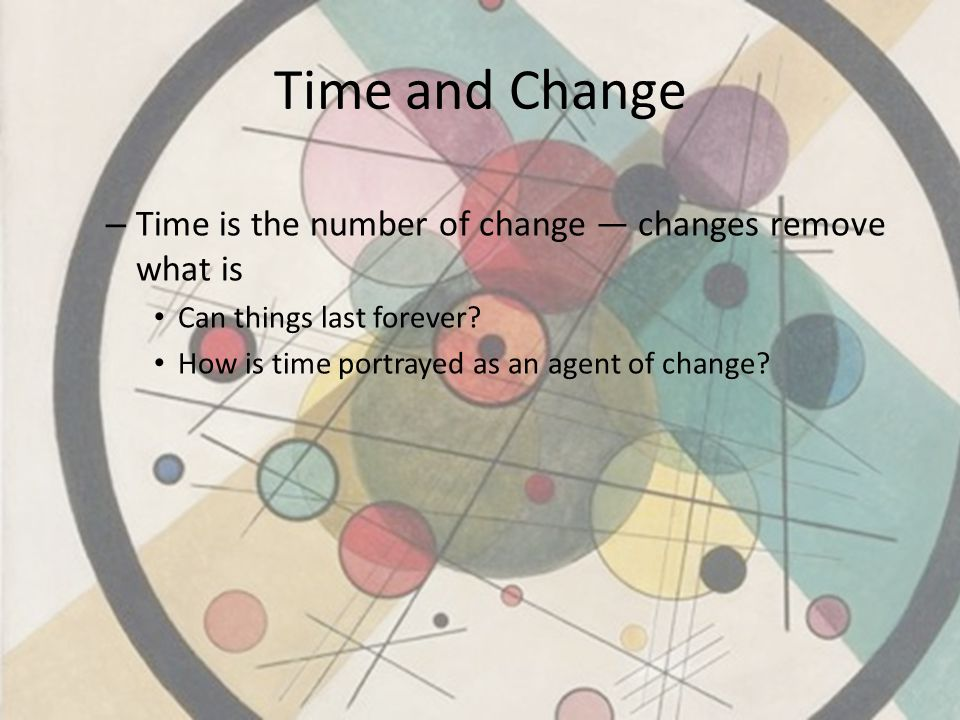 Time and Change Time is the number of change — changes remove what is