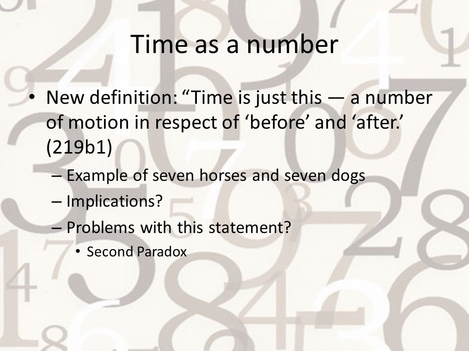 Time as a number New definition: Time is just this — a number of motion in respect of 'before' and 'after.' (219b1)