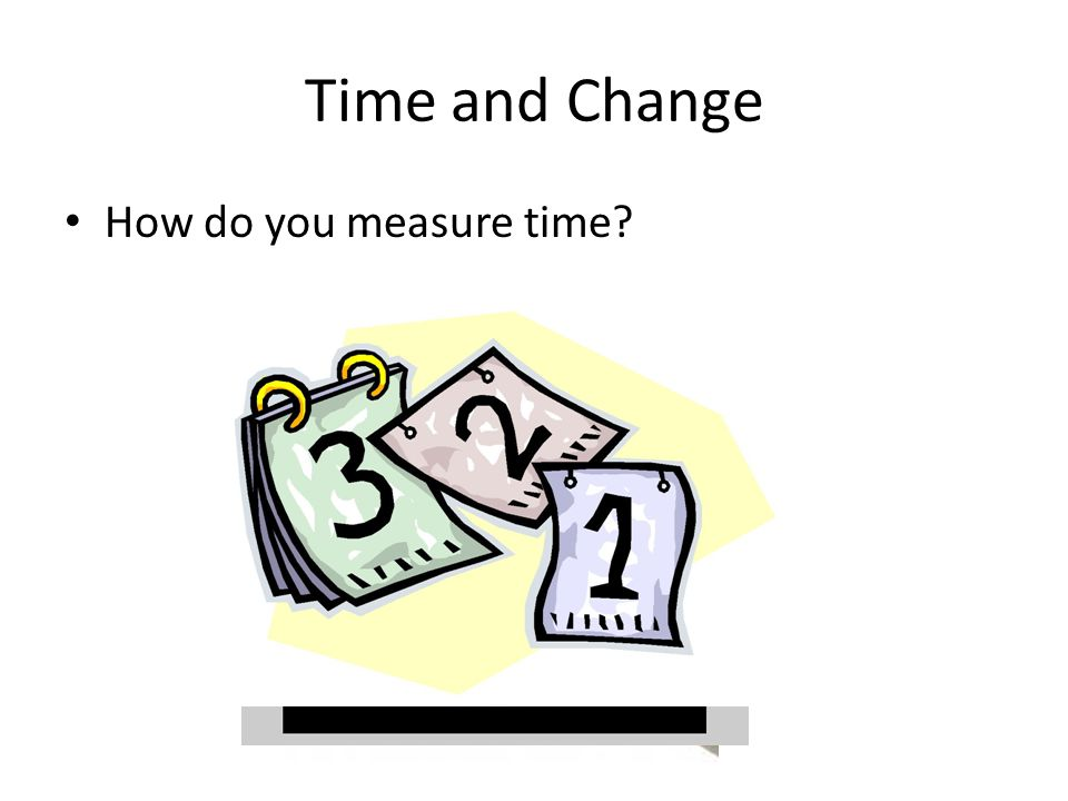 Time and Change How do you measure time