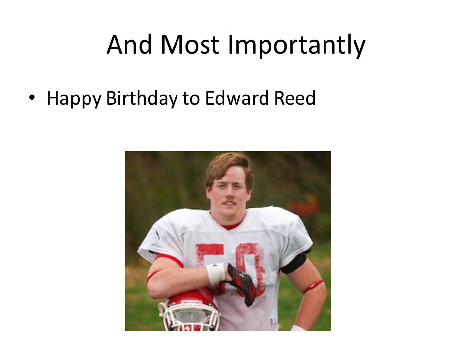 And Most Importantly Happy Birthday to Edward Reed