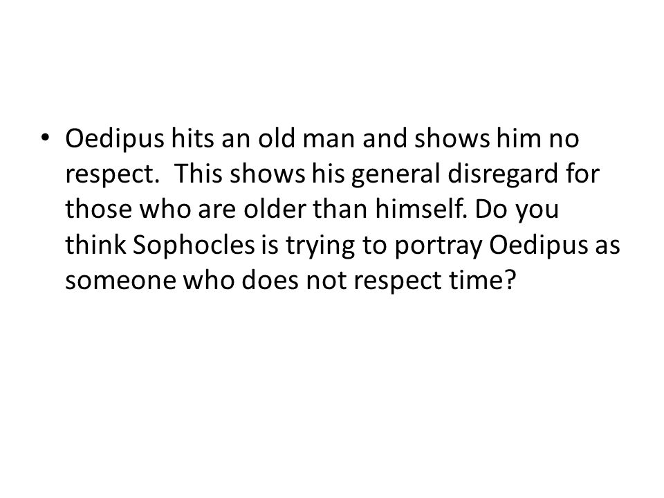 Oedipus hits an old man and shows him no respect