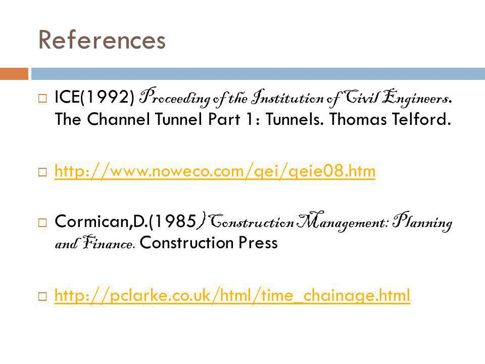 References ICE(1992) Proceeding of the Institution of Civil Engineers. The Channel Tunnel Part 1: Tunnels. Thomas Telford.