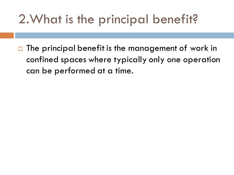 2.What is the principal benefit
